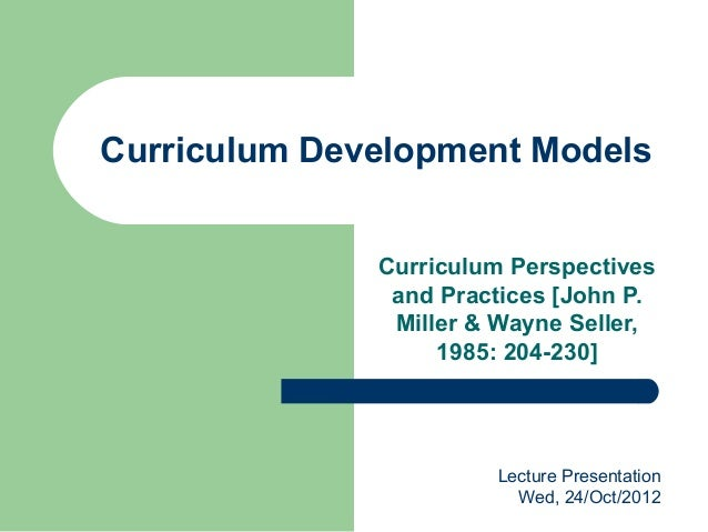 Curriculum Development Models              Curriculum Perspectives               and Practices [John P.               Mill...