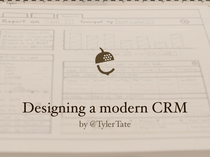 Designing a modern CRM       by @TylerTate