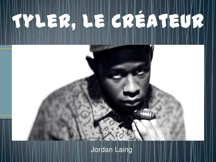 Tyler, Le Créateur<br />Jordan Laing<br />