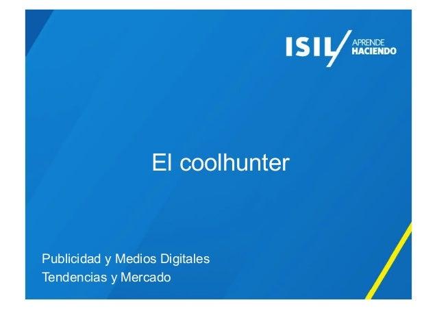 El coolhunter  Publicidad y Medios Digitales Tendencias y Mercado
