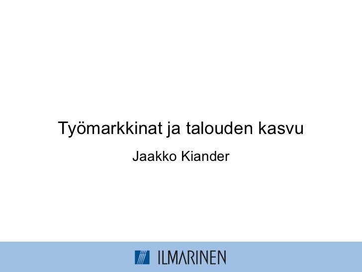 Työmarkkinat ja talouden kasvu Jaakko Kiander