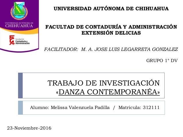 TRABAJO DE INVESTIGACIÓN «DANZA CONTEMPORANÉA» Alumno: Melissa Valenzuela Padilla / Matricula: 312111 UNIVERSIDAD AUTÓNOMA...