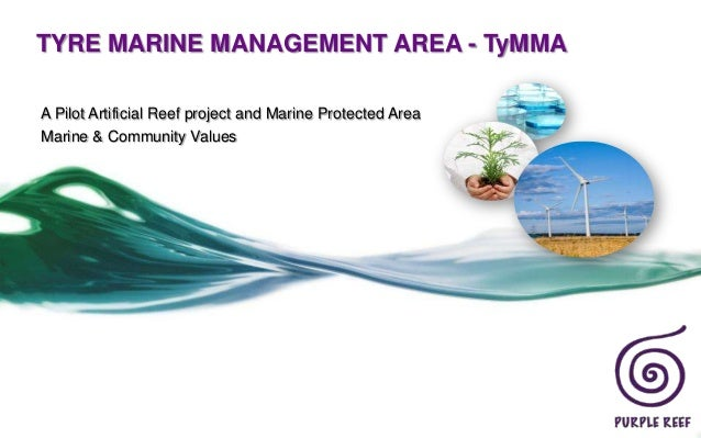 TYRE MARINE MANAGEMENT AREA - TyMMAA Pilot Artificial Reef project and Marine Protected AreaMarine & Community Values
