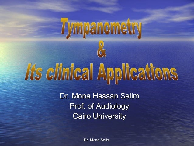 Dr. Mona Hassan Selim   Prof. of Audiology    Cairo University      Dr. Mona Selim