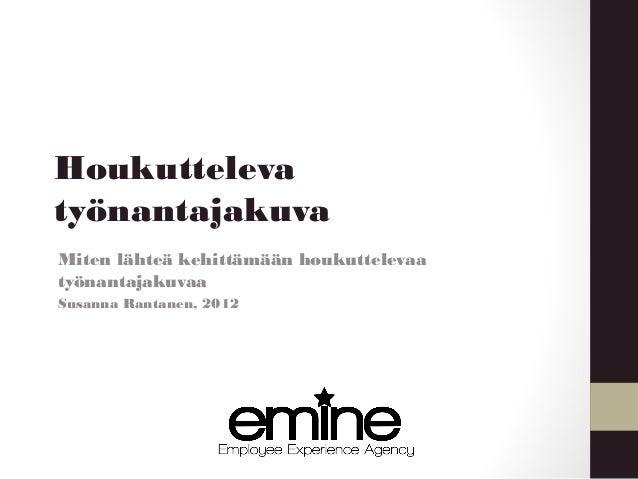 HoukuttelevatyönantajakuvaMiten lähteä kehittämään houkuttelevaatyönantajakuvaaSusanna Rantanen, 2012