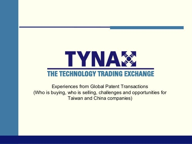 Experiences from Global Patent Transactions(Who is buying, who is selling, challenges and opportunities for               ...