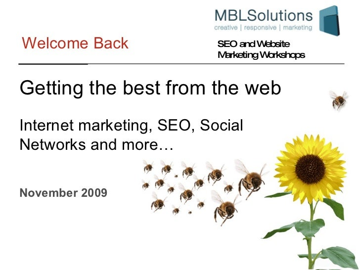 Welcome Back November 2009 Internet marketing, SEO, Social Networks and more… Getting the best from the web