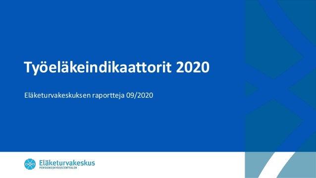 Työeläkeindikaattorit 2020 Eläketurvakeskuksen raportteja 09/2020