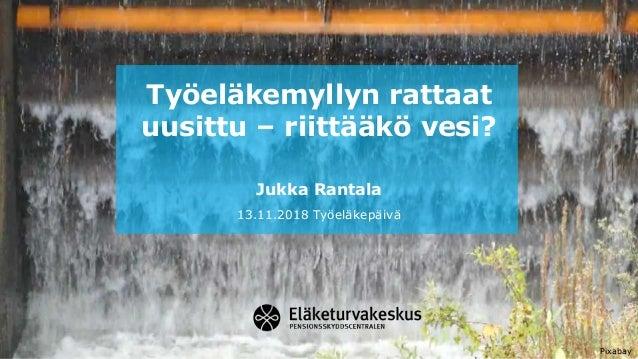 Työeläkemyllyn rattaat uusittu – riittääkö vesi? Jukka Rantala 13.11.2018 Työeläkepäivä Pixabay