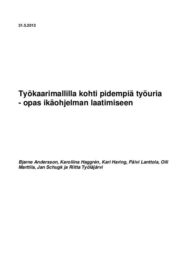 31.5.2013Työkaarimallilla kohti pidempiä työuria- opas ikäohjelman laatimiseenBjarne Andersson, Karoliina Haggrén, Kari Ha...