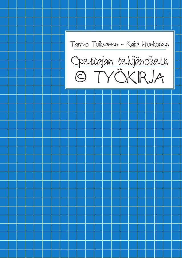 1 Tarmo Toikkanen - Kaisa Honkonen Opettajan tekijänoikeus © TYÖKIRJA