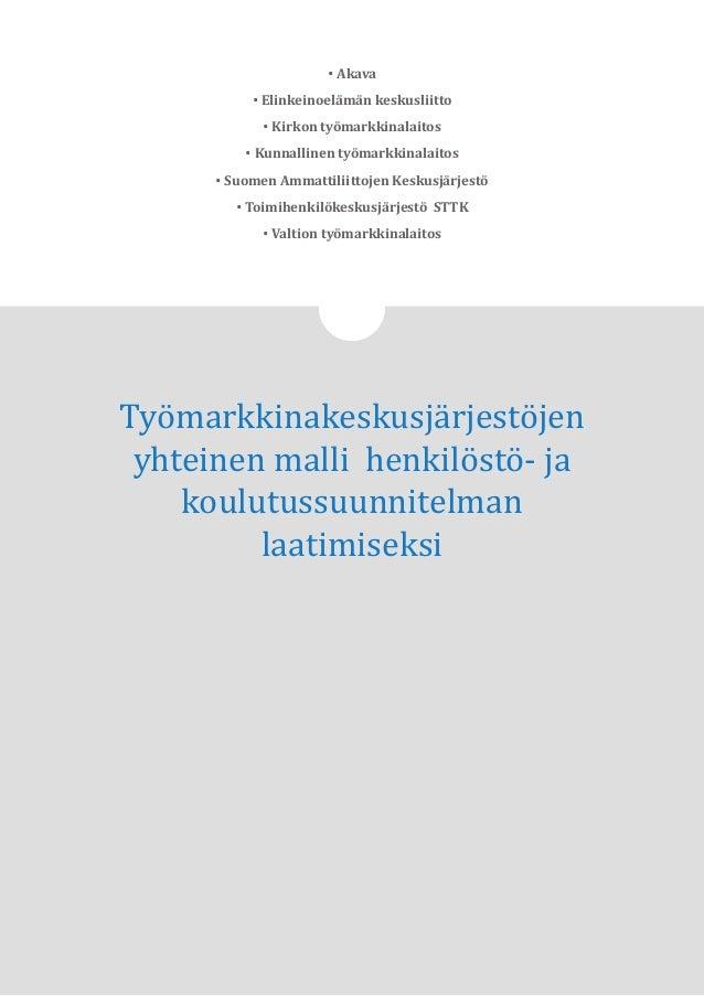 1 • Akava • Elinkeinoelämän keskusliitto • Kirkon työmarkkinalaitos • Kunnallinen työmarkkinalaitos • Suomen Ammattiliitto...