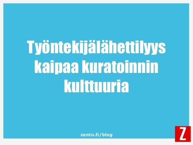 zento.fi/blog Työntekijälähettilyys kaipaa kuratoinnin kulttuuria