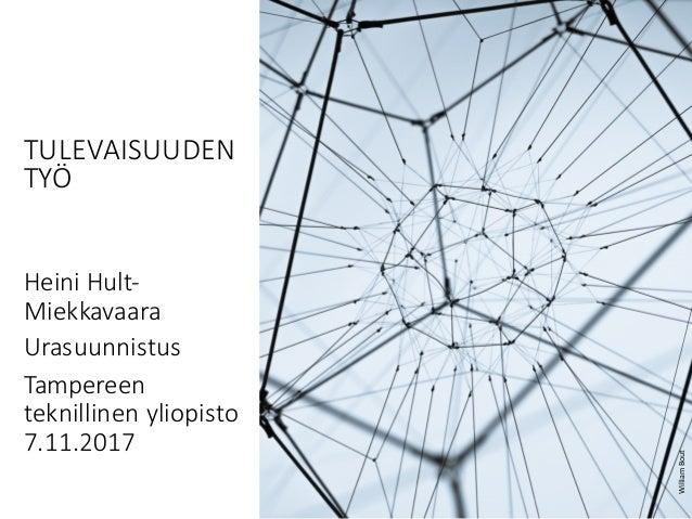 HeiniHult- Miekkavaara Urasuunnistus Tampereen teknillinen yliopisto 7.11.2017 TULEVAISUUDEN TYÖ WilliamBout
