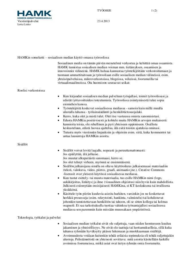 TYÖOHJE 1 (2) Viestintäpalvelut 23.4.2013 Lotta Linko HAMKin someketti – sosiaalisen median käyttö omassa työroolissa Sosi...