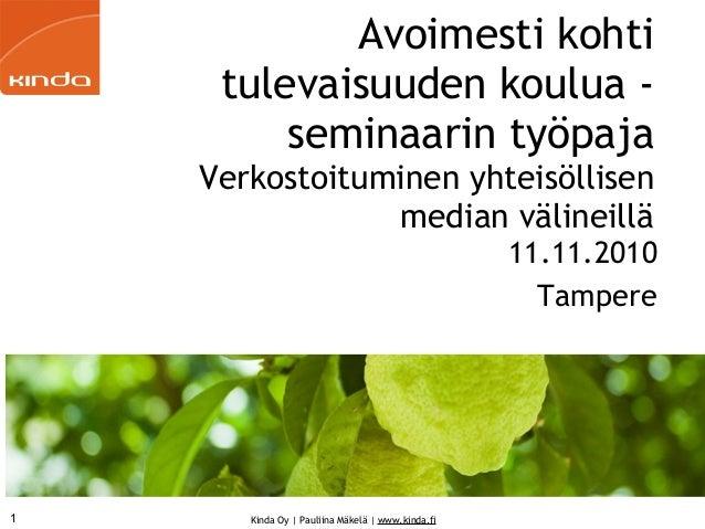Kinda Oy | Pauliina Mäkelä | www.kinda.fi Avoimesti kohti tulevaisuuden koulua - seminaarin työpaja Verkostoituminen yhtei...