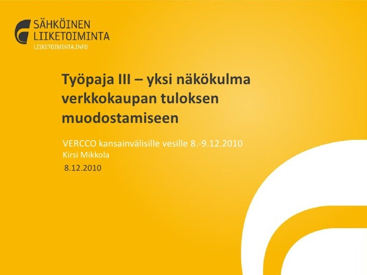 Työpaja III – yksi näkökulmaverkkokaupan tuloksenmuodostamiseenVERCCO kansainvälisille vesille 8.-9.12.2010Kirsi Mikkola8....