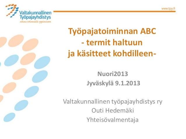 Työpajatoiminnan ABC     - termit haltuun ja käsitteet kohdilleen-            Nuori2013        Jyväskylä 9.1.2013Valtakunn...