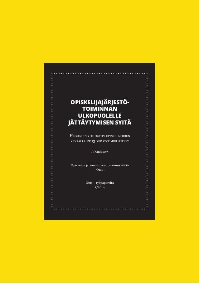 OPISKELIJAJÄRJESTÖTOIMINNAN ULKOPUOLELLE JÄTTÄYTYMISEN SYITÄ Helsingin yliopiston opiskelijoiden keväällä 2013 kerätyt mie...