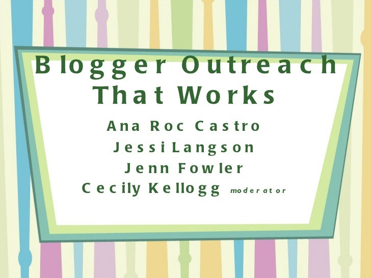 Blogger Outreach That Works Ana Roc Castro Jessi Langson Jenn Fowler Cecily Kellogg  moderator