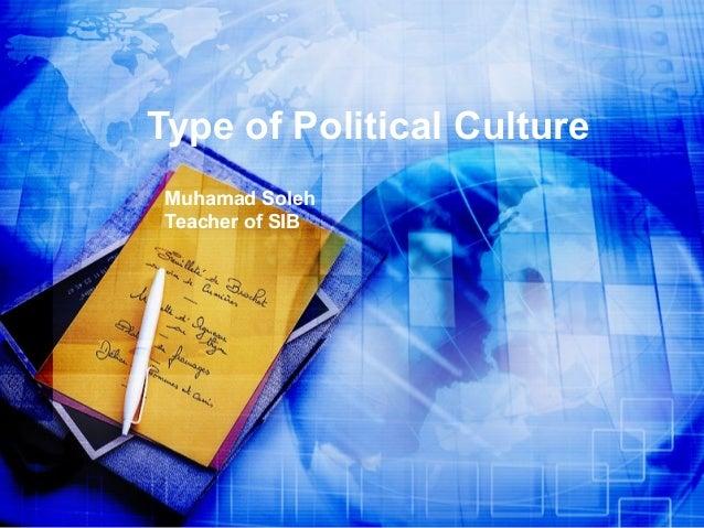 Type of Political Culture Muhamad Soleh Teacher of SIB
