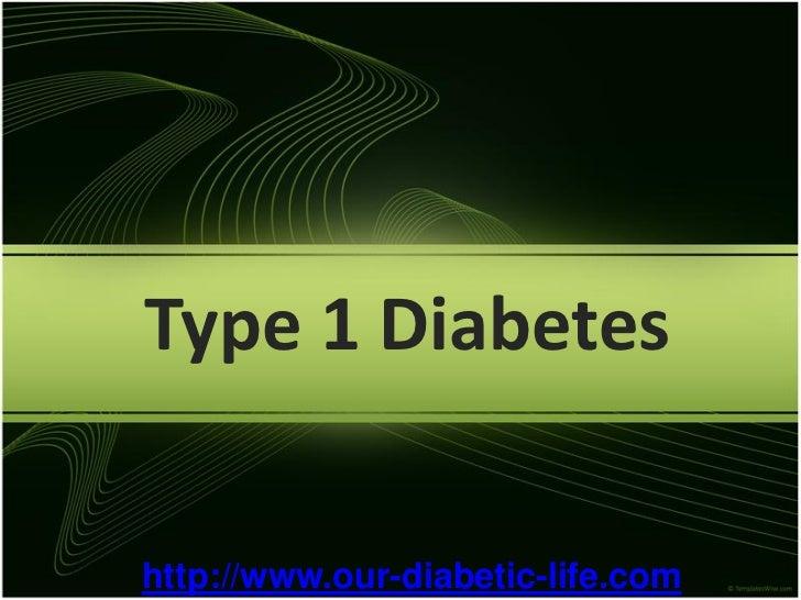 Type 1 Diabeteshttp://www.our-diabetic-life.com