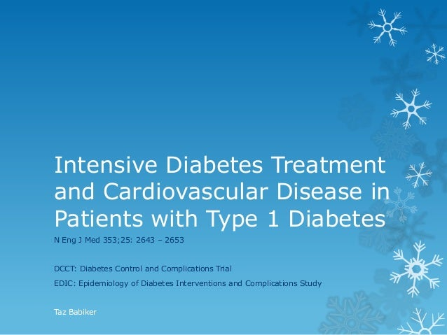 Intensive Diabetes Treatment and Cardiovascular Disease in Patients with Type 1 Diabetes N Eng J Med 353;25: 2643 – 2653  ...