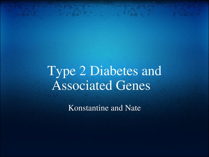 Type 2 Diabetes and Associated Genes     Konstantine and Nate