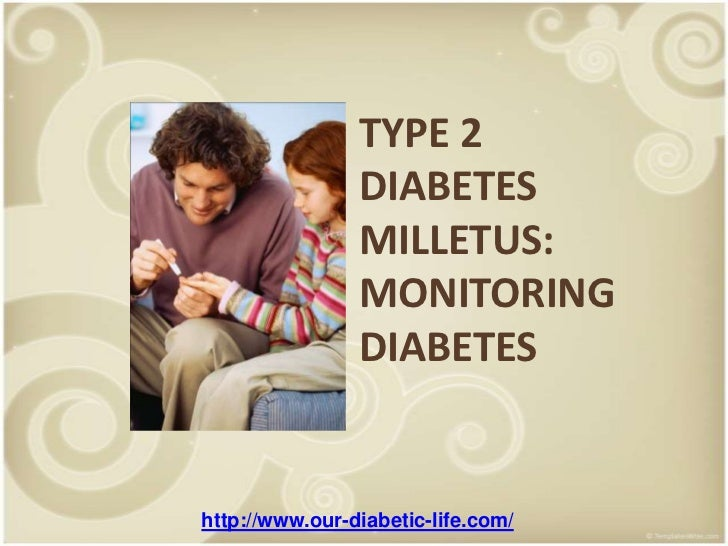 TYPE 2 DIABETES MILLETUS:  MONITORING DIABETES<br />http://www.our-diabetic-life.com/<br />