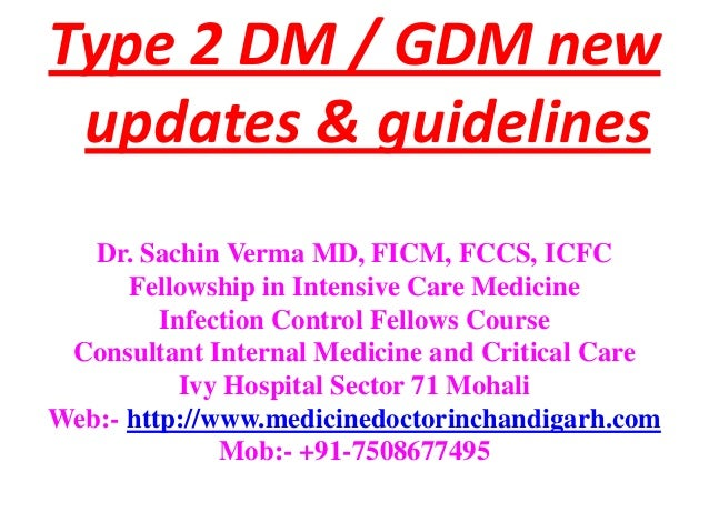 Type 2 DM / GDM new updates & guidelines   Dr. Sachin Verma MD, FICM, FCCS, ICFC      Fellowship in Intensive Care Medicin...