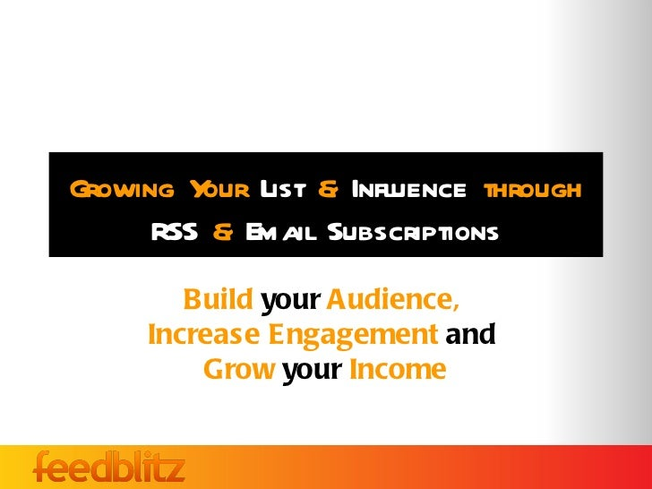 Growing Y List & Influence through         our      RSS & Email Subscriptions        Build your Audience,     Increase Eng...