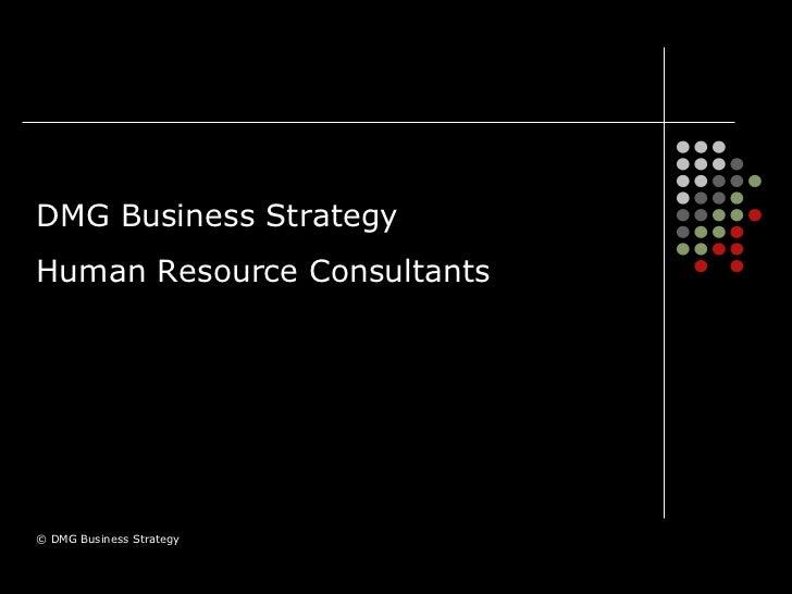 DMG Business Strategy Human Resource Consultants © DMG Business Strategy
