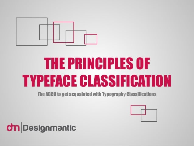 THE PRINCIPLES OF TYPEFACE CLASSIFICATION The ABCD to get acquainted with Typography Classifications