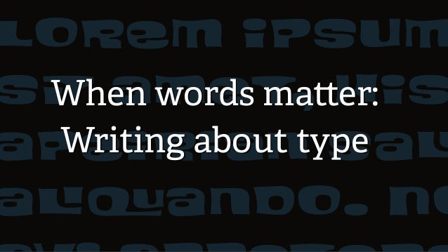 Lorem ipsum sIT amet, his apeirian saLU aLIQUando. No When words matter: Writing about type