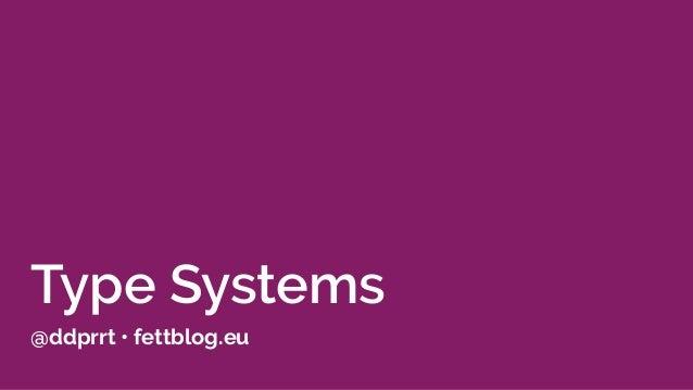 Type Systems @ddprrt • fettblog.eu