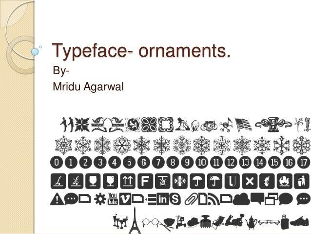 Typeface- ornaments. ByMridu Agarwal