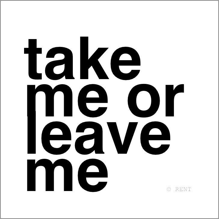 take me or leave me  © RENT