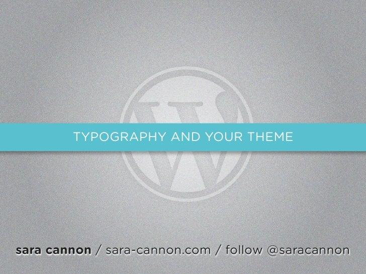 TYPOGRAPHY AND YOUR THEME     sara cannon / sara-cannon.com / follow @saracannon