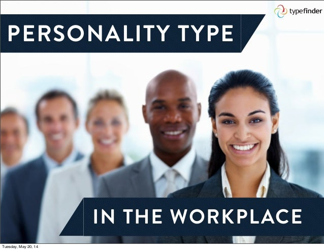 personality in the workplace Personality testing in the workplace most industrial-organizational psychologists believe that objective personality tests are valuable tools for selecting good employees many large.