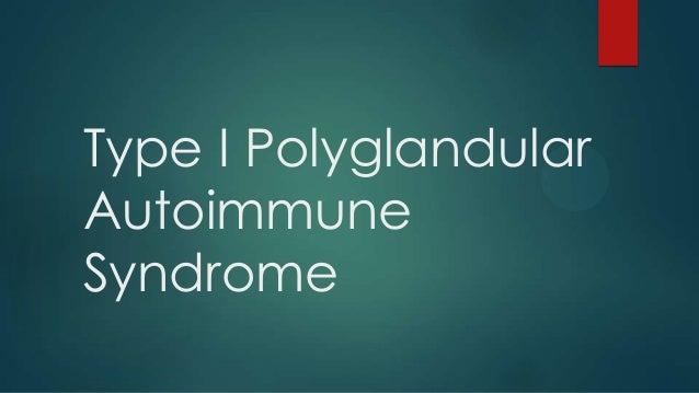 Type I Polyglandular Autoimmune Syndrome
