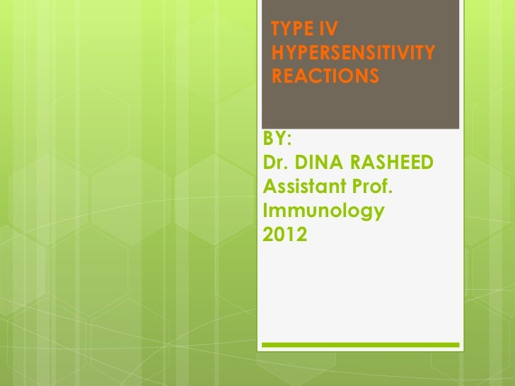 TYPE IVHYPERSENSITIVITYREACTIONSBY:Dr. DINA RASHEEDAssistant Prof.Immunology2012