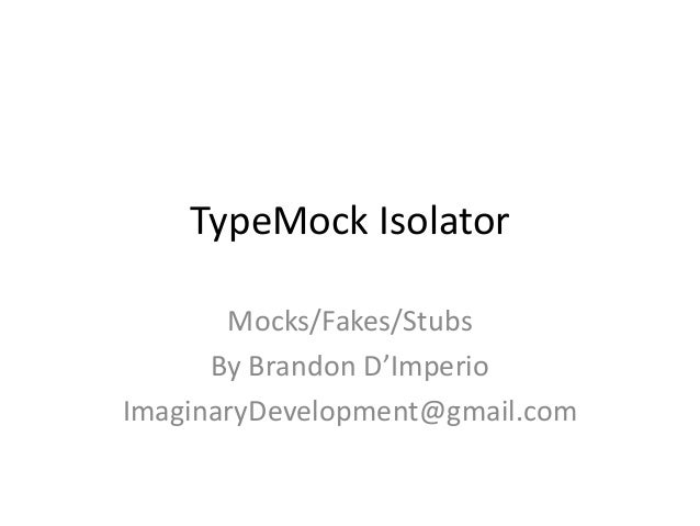 TypeMock IsolatorMocks/Fakes/StubsBy Brandon D'ImperioImaginaryDevelopment@gmail.com