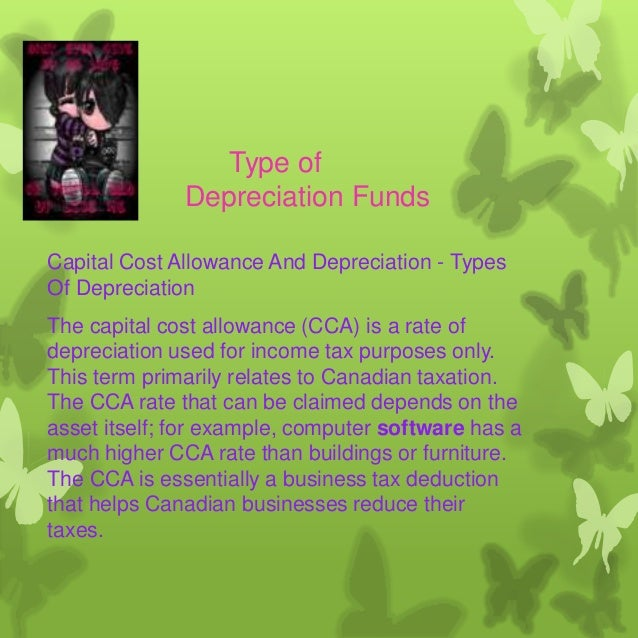 Type of Depreciation Funds Capital Cost Allowance And Depreciation - Types Of Depreciation The capital cost allowance (CCA...