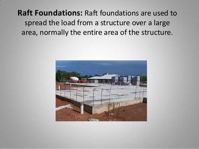 Raft Foundations: Raft foundations are used to spread the load from a structure over a large area, normally the entire are...