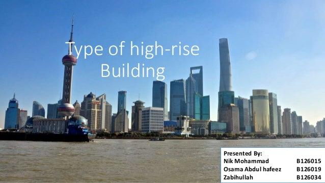 Type of high-rise Building Presented By: Nik Mohammad B126015 Osama Abdul hafeez B126019 Zabihullah B126034