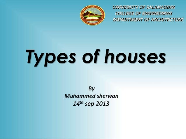 Types of houses By Muhammed sherwan  14th sep 2013