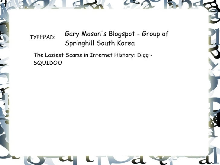 TYPEPAD:            Gary Masons Blogspot - Group of            Springhill South Korea The Laziest Scams in Internet Histor...