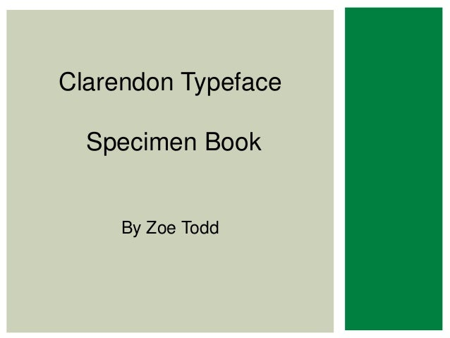 CLARENDON    TYPEFACEClarendon Typeface SPECIMENBook  Specimen BOOK     By Zoe Todd      By Zoe Todd