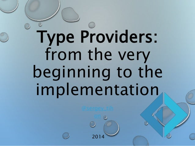 Type Providers:  from the very  beginning to the  implementation  @sergey_tih  on  2014