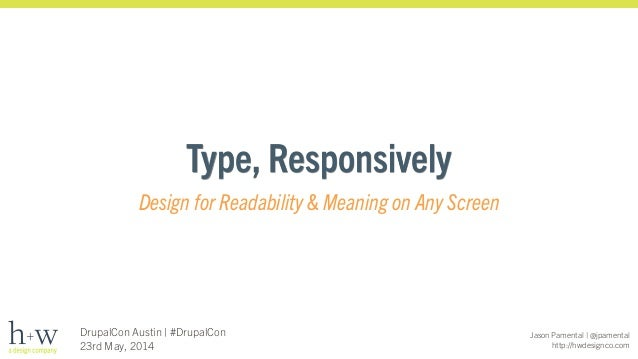 Jason Pamental | @jpamental http://hwdesignco.com DrupalCon Austin | #DrupalCon 23rd May, 2014 Type, Responsively Design f...